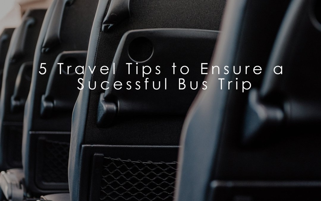 5 Travel Tips to Ensure a Successful Bus Trip