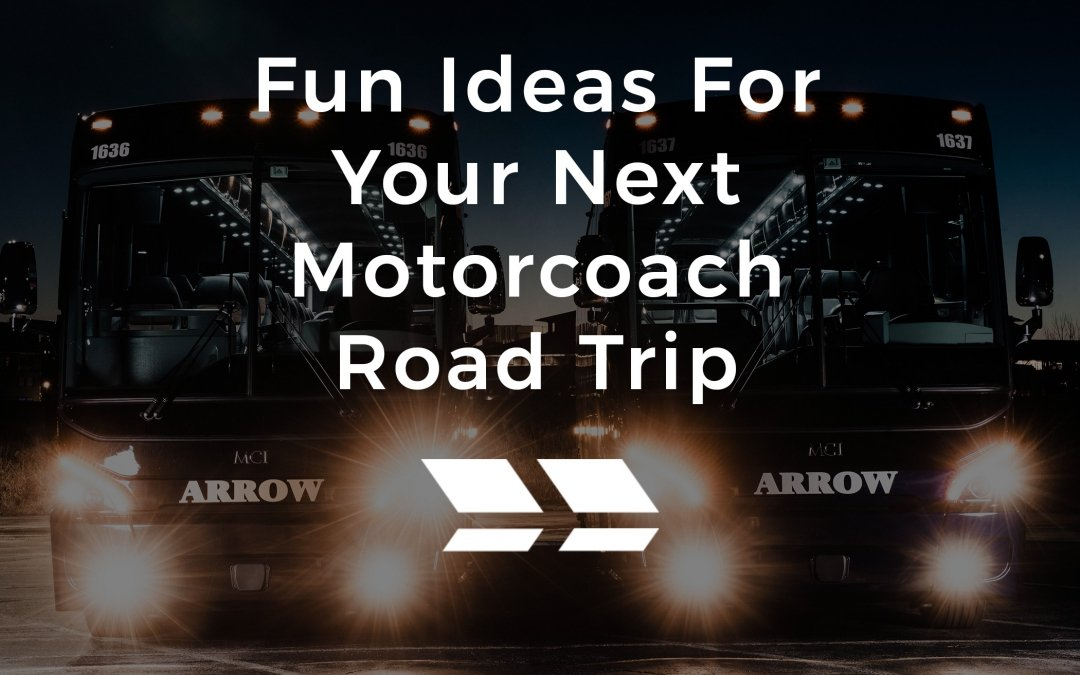 Fun Ideas For Your Next Motorcoach Road Trip